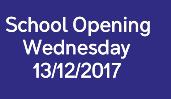 SCHOOL OPENING - WEDNESDAY 13TH DECEMBER